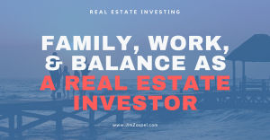 Family, Work, and Balance as a Real Estate Investor