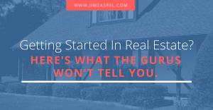 Getting Started in Real Estate? Here's What the Gurus Won't Tell You
