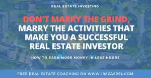 Don't Marry the Grind, Marry the Activities that Make You A Successful Real Estate Investor